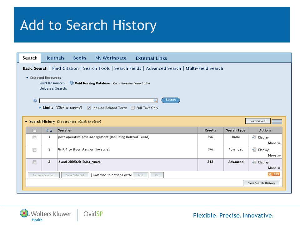Flexible. Precise. Innovative. Add to Search History