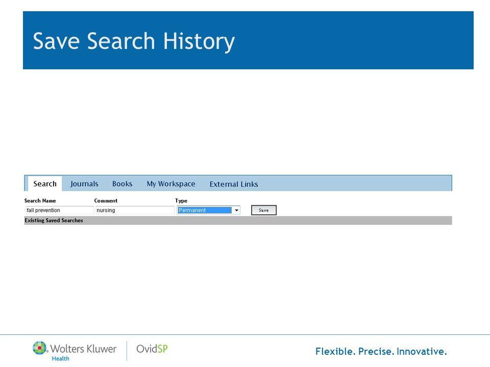 Flexible. Precise. Innovative. Save Search History