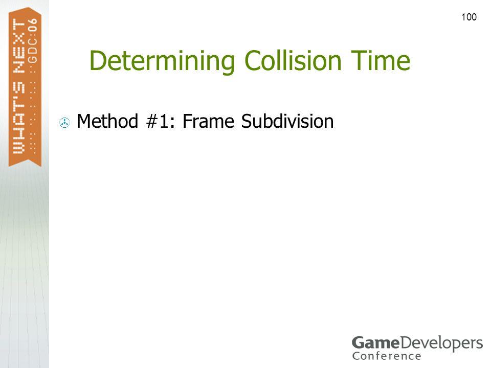 100 Determining Collision Time Method #1: Frame Subdivision