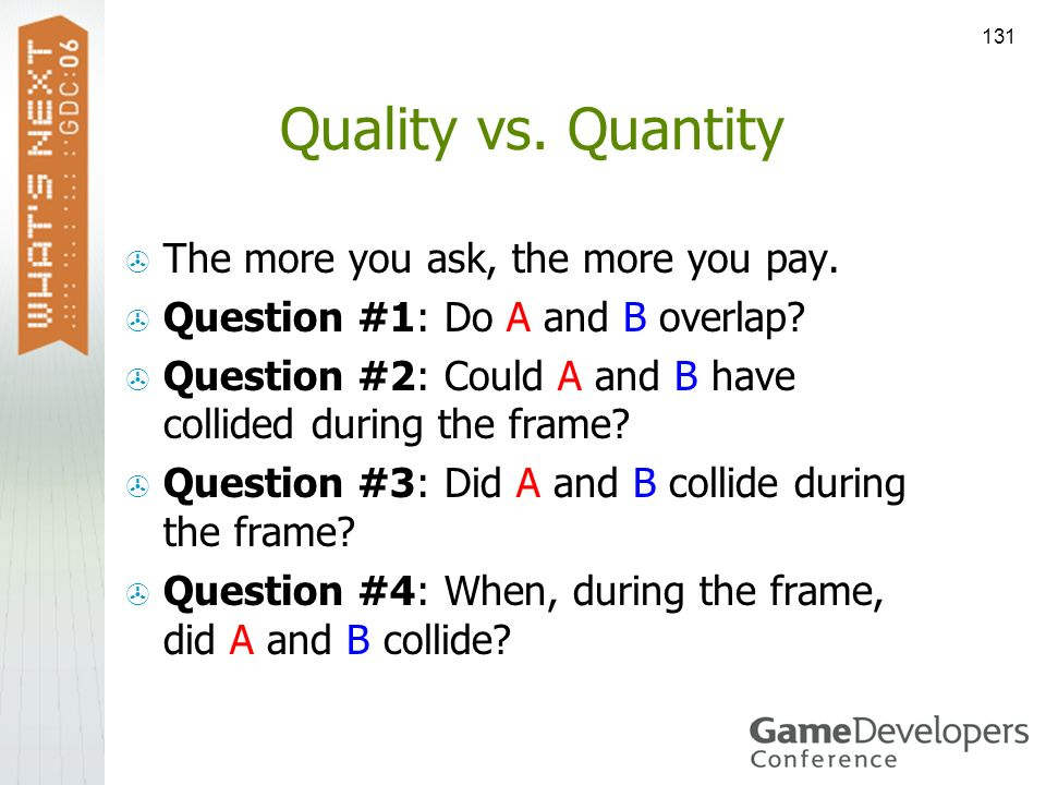 131 Quality vs. Quantity The more you ask, the more you pay. Question #1: Do A and B overlap? Question #2: Could A and B have collided during the fram