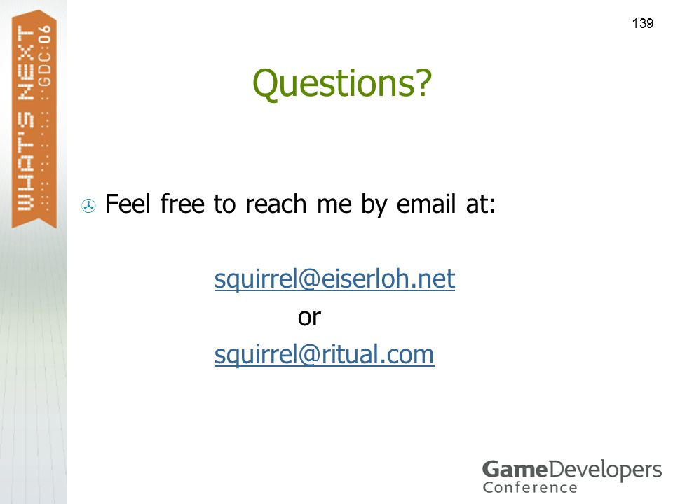 139 Questions? Feel free to reach me by email at: squirrel@eiserloh.net or squirrel@ritual.com