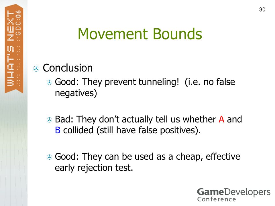 30 Movement Bounds Conclusion Good: They prevent tunneling! (i.e. no false negatives) Bad: They dont actually tell us whether A and B collided (still