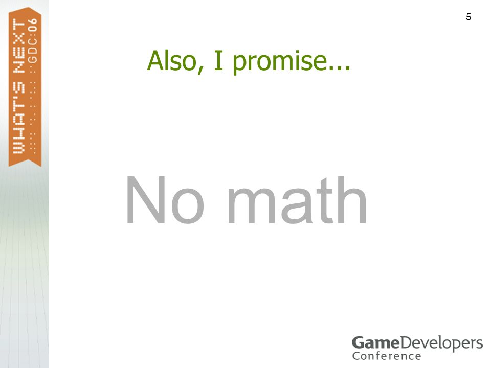 5 Also, I promise... No math