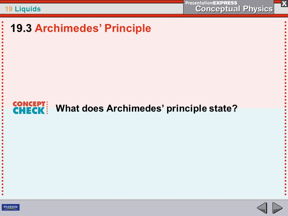 19 Liquids What does Archimedes principle state? 19.3 Archimedes Principle