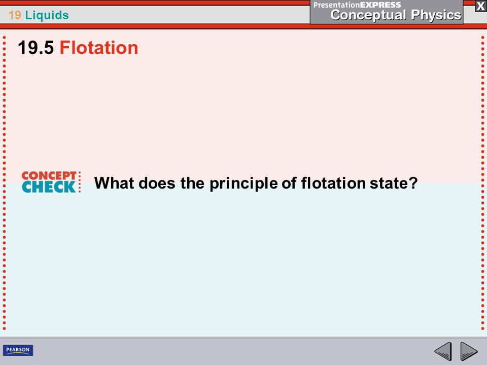 19 Liquids What does the principle of flotation state? 19.5 Flotation