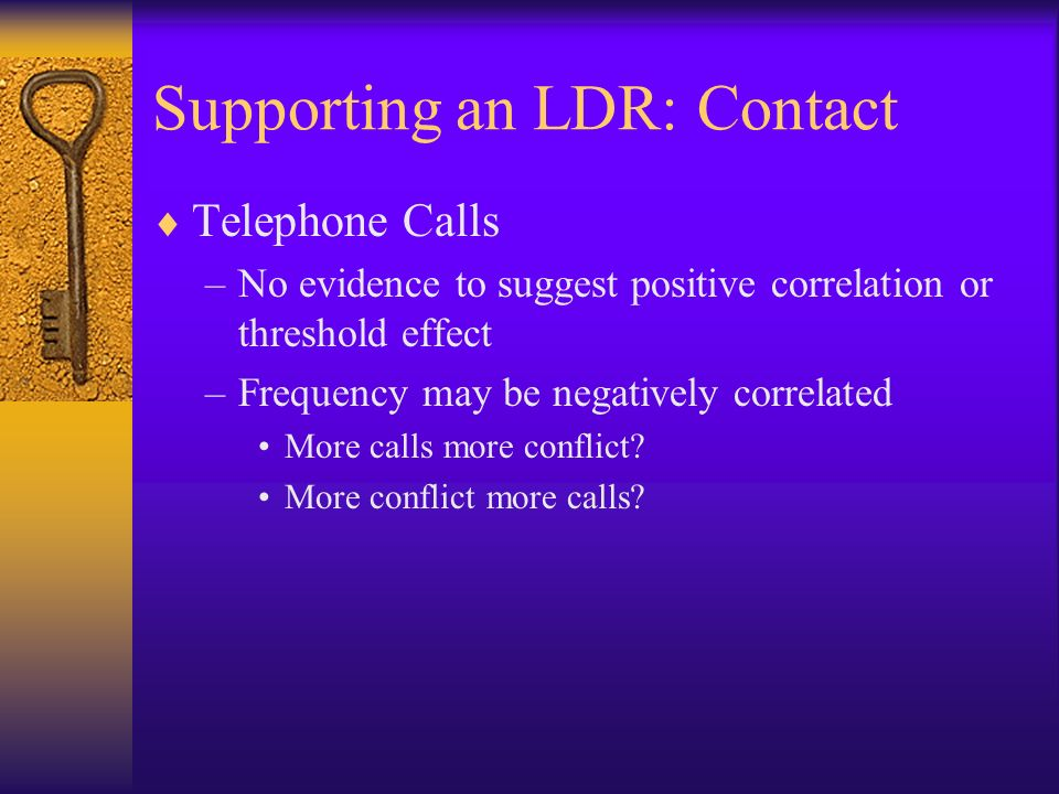 Supporting an LDR: Contact Telephone Calls –No evidence to suggest positive correlation or threshold effect –Frequency may be negatively correlated Mo