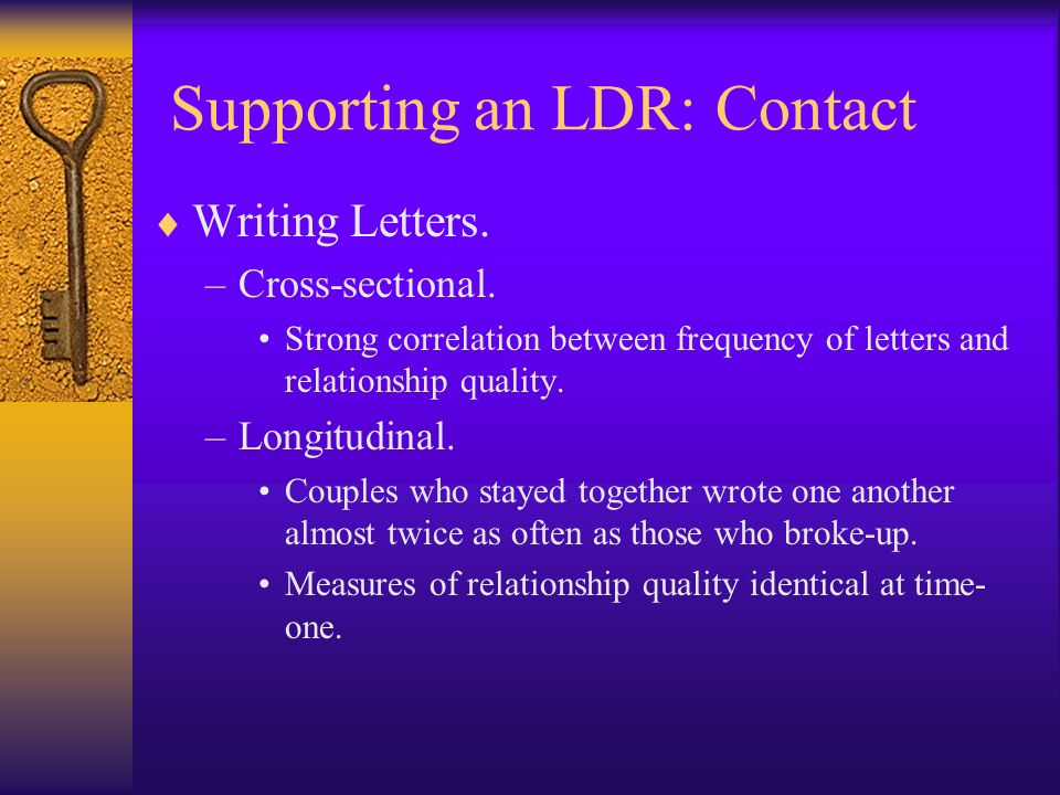 Supporting an LDR: Contact Writing Letters. –Cross-sectional. Strong correlation between frequency of letters and relationship quality. –Longitudinal.