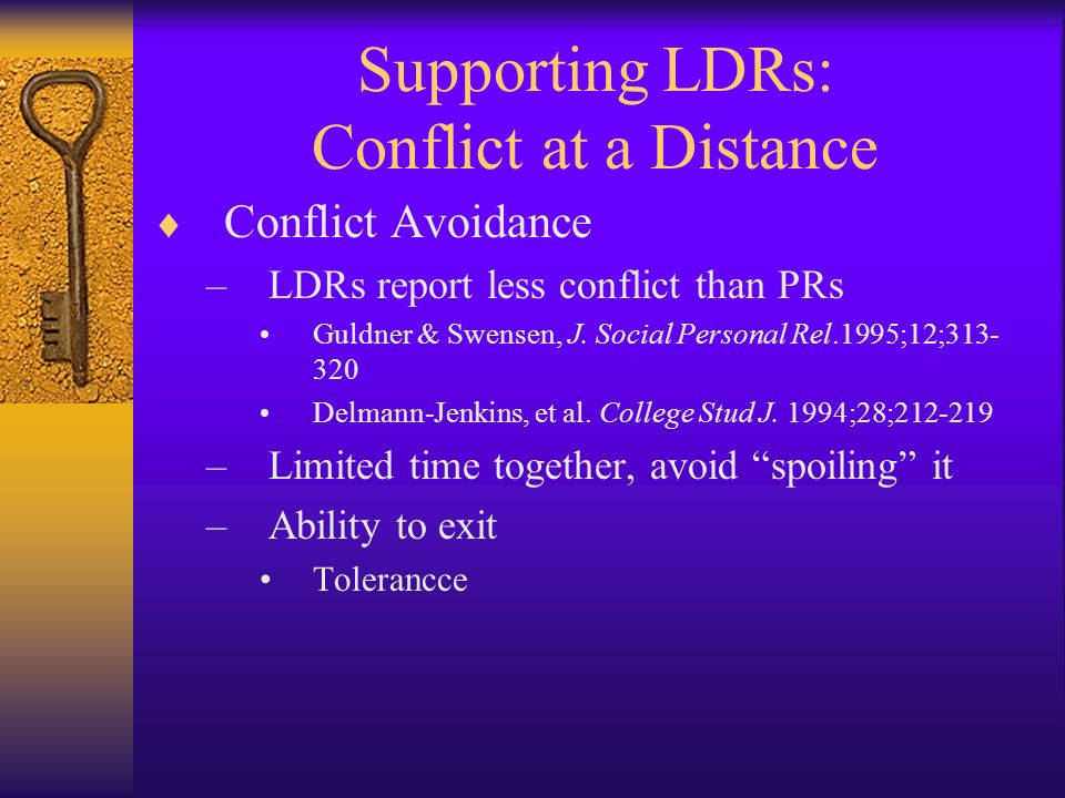 Supporting LDRs: Conflict at a Distance Conflict Avoidance –LDRs report less conflict than PRs Guldner & Swensen, J. Social Personal Rel.1995;12;313-