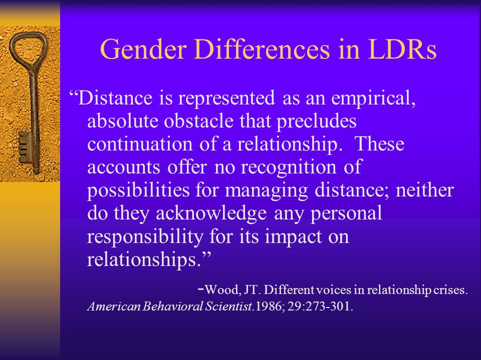Gender Differences in LDRs Distance is represented as an empirical, absolute obstacle that precludes continuation of a relationship. These accounts of