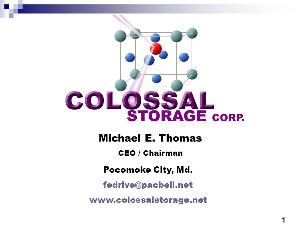 STORAGE CORP. Michael E. Thomas CEO / Chairman Pocomoke City, Md. fedrive@pacbell.net www.colossalstorage.net 1