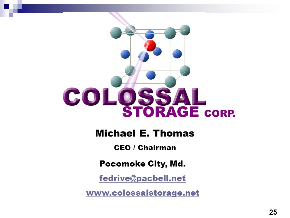 STORAGE CORP. Michael E. Thomas CEO / Chairman Pocomoke City, Md. fedrive@pacbell.net www.colossalstorage.net 25