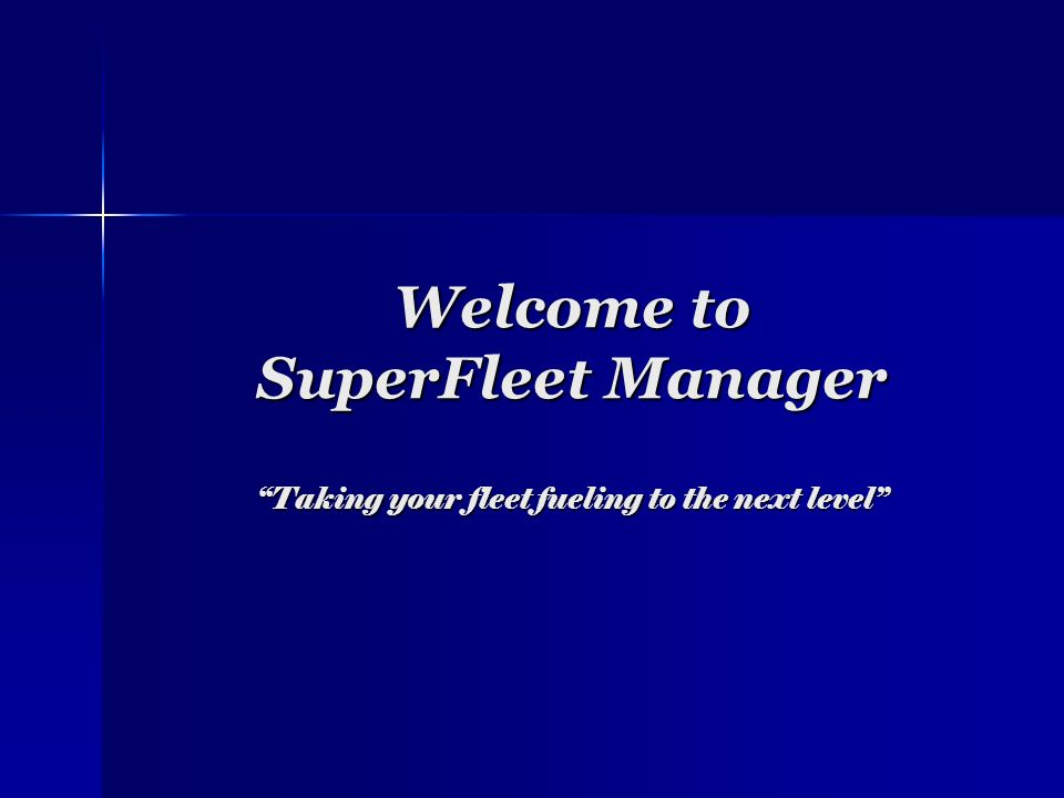 Welcome to SuperFleet Manager Taking your fleet fueling to the next level