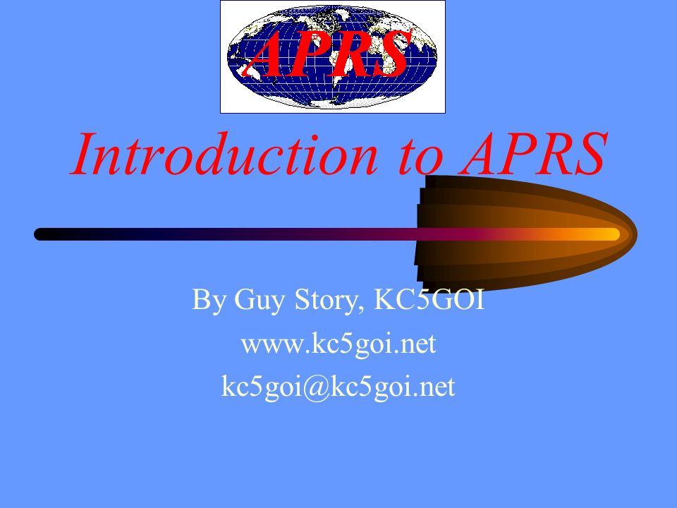 Introduction to APRS By Guy Story, KC5GOI www.kc5goi.net kc5goi@kc5goi.net