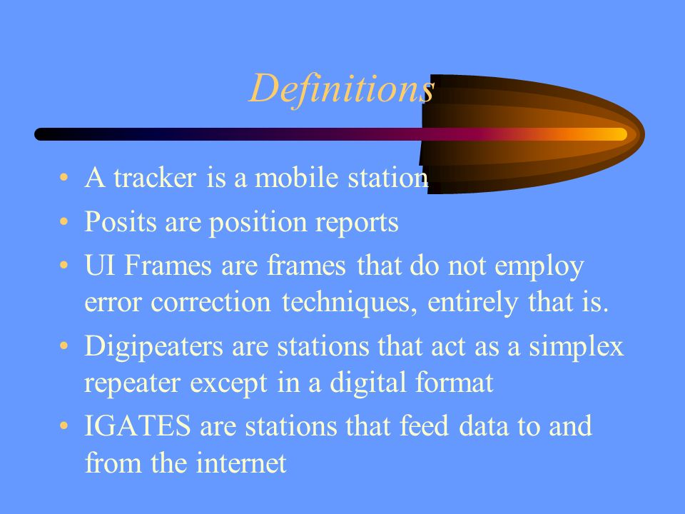Definitions A tracker is a mobile station Posits are position reports UI Frames are frames that do not employ error correction techniques, entirely th