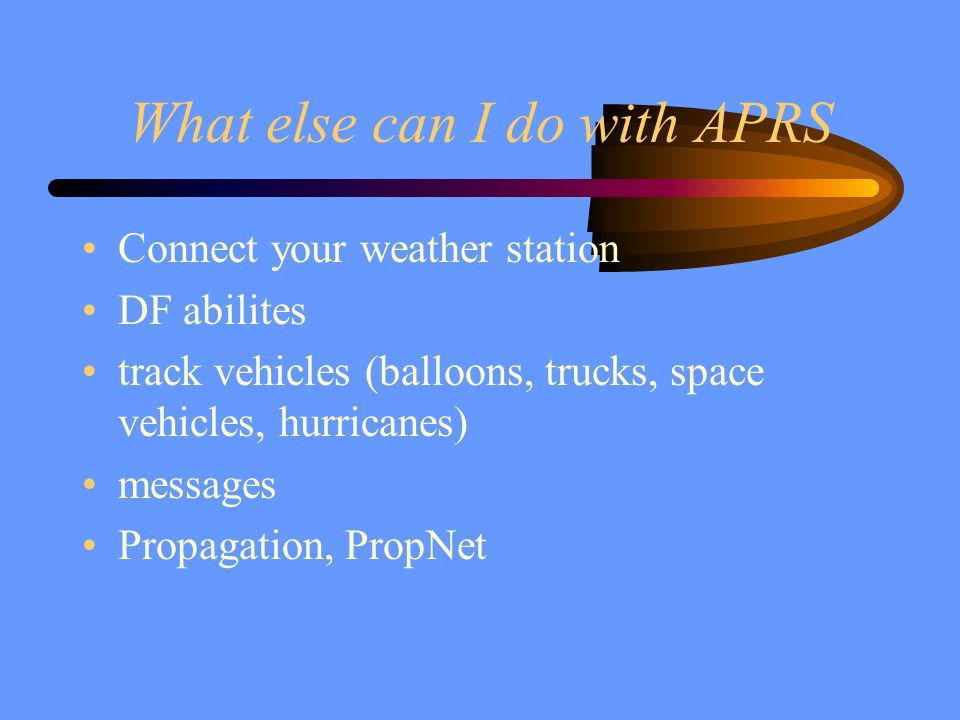 What else can I do with APRS Connect your weather station DF abilites track vehicles (balloons, trucks, space vehicles, hurricanes) messages Propagati