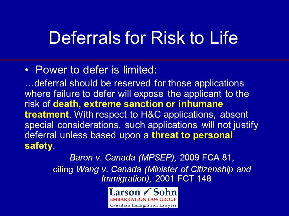 Deferrals for Risk to Life Power to defer is limited: …deferral should be reserved for those applications where failure to defer will expose the appli