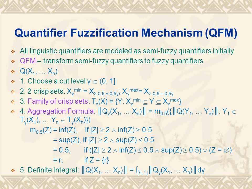 Quantifier Fuzzification Mechanism (QFM) All linguistic quantifiers are modeled as semi-fuzzy quantifiers initially QFM – transform semi-fuzzy quantif