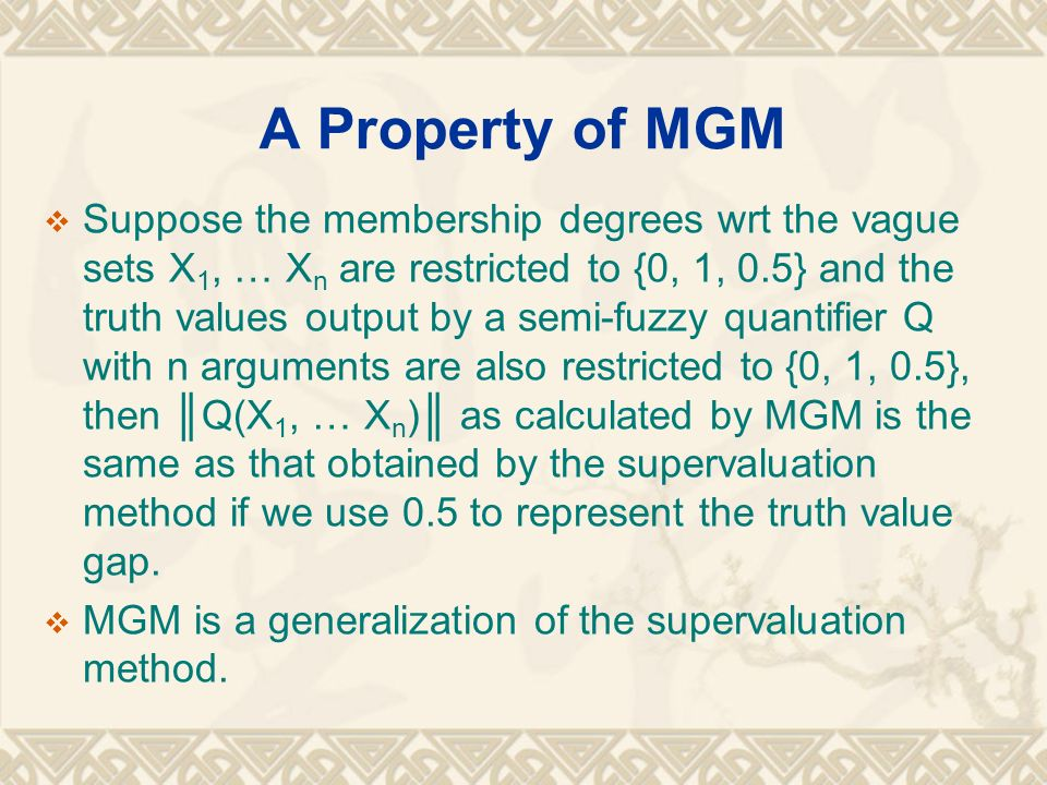 A Property of MGM Suppose the membership degrees wrt the vague sets X 1, … X n are restricted to {0, 1, 0.5} and the truth values output by a semi-fuz