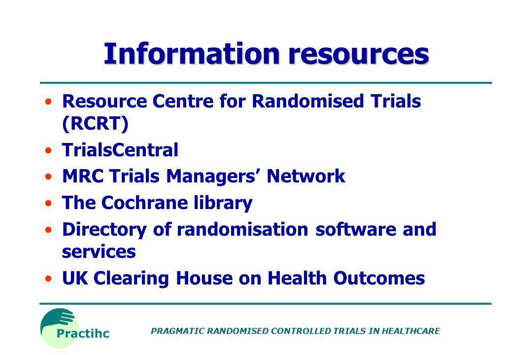 PRAGMATIC RANDOMISED CONTROLLED TRIALS IN HEALTHCARE Software Software located: Randomisation programs Sample size calculator (HSRU) Data management a