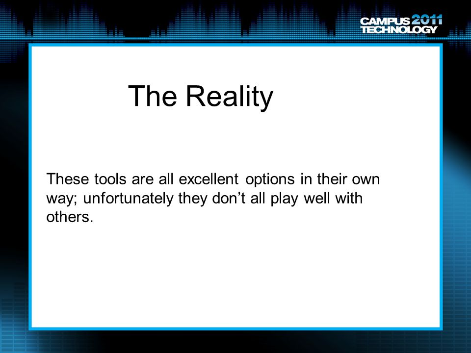 These tools are all excellent options in their own way; unfortunately they dont all play well with others. The Reality