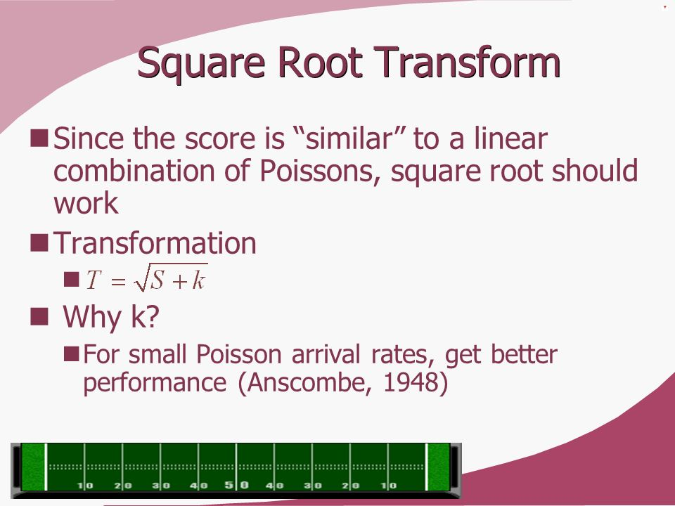 Square Root Transform Since the score is similar to a linear combination of Poissons, square root should work Transformation Why k? For small Poisson