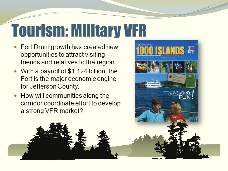 Tourism: Military VFR Fort Drum growth has created new opportunities to attract visiting friends and relatives to the region With a payroll of $1.124