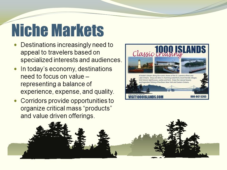 Example Niche Markets Recreational Fishing, boating, snowmobiling Heritage Military, Maritime Seasonal Homes & Snowbirds VFR: Military and College More...