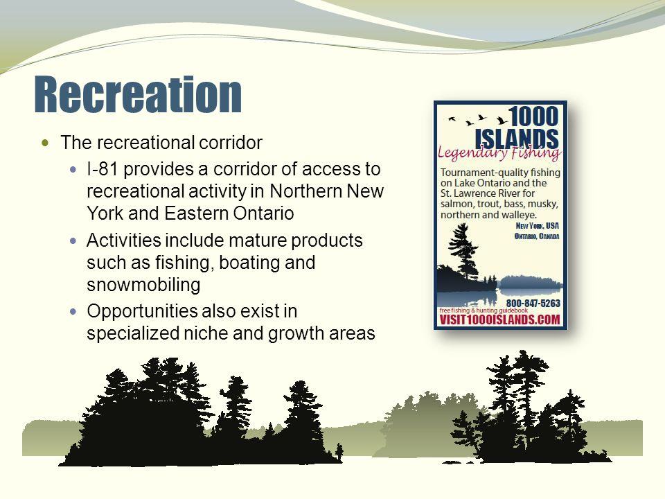 Recreation The recreational corridor I-81 provides a corridor of access to recreational activity in Northern New York and Eastern Ontario Activities i