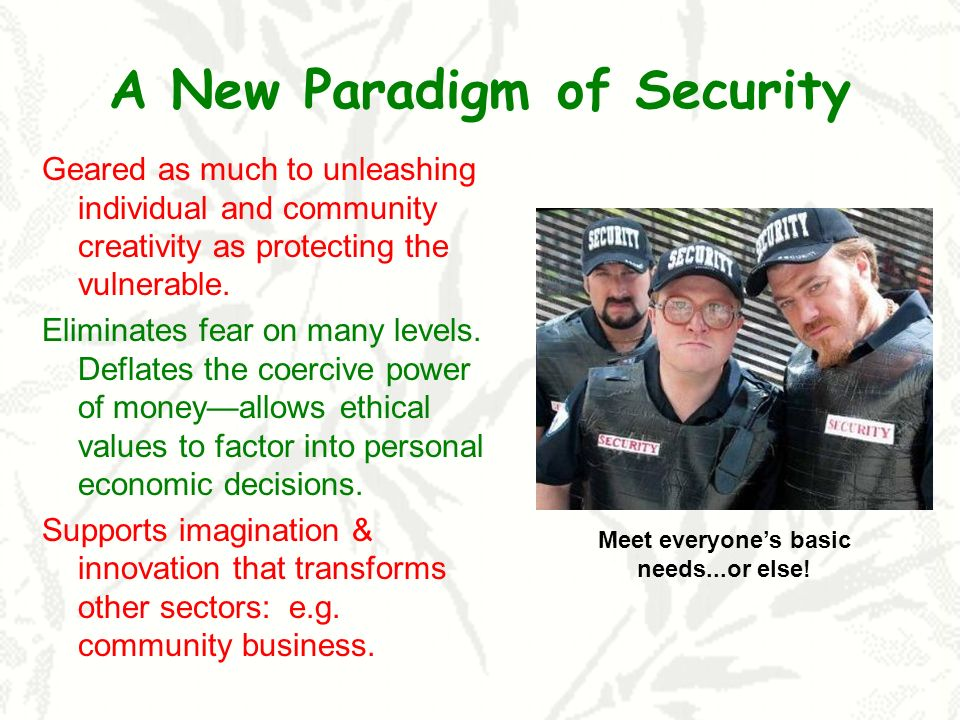 A New Paradigm of Security Geared as much to unleashing individual and community creativity as protecting the vulnerable. Eliminates fear on many leve