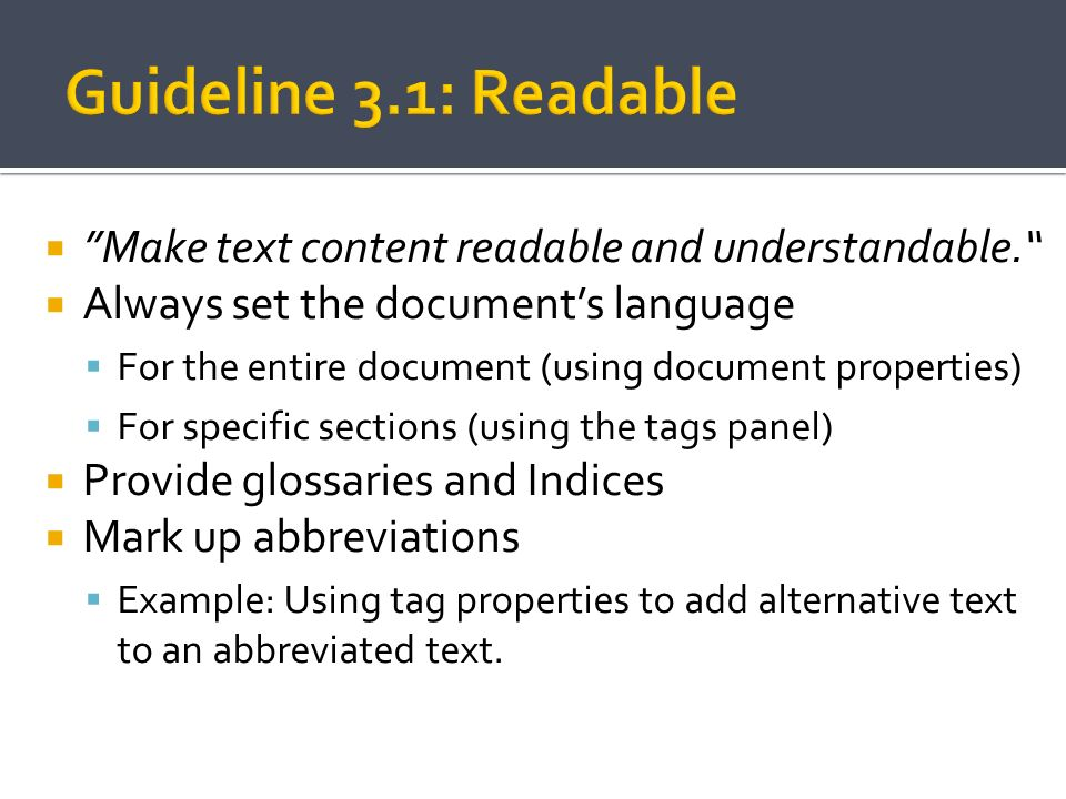 Make text content readable and understandable. Always set the documents language For the entire document (using document properties) For specific sect