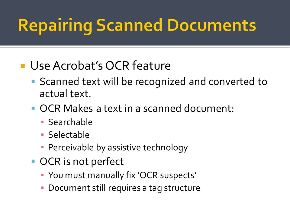Use Acrobats OCR feature Scanned text will be recognized and converted to actual text. OCR Makes a text in a scanned document: Searchable Selectable P