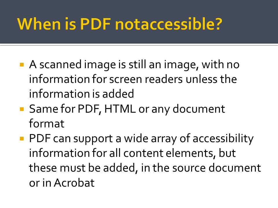 A scanned image is still an image, with no information for screen readers unless the information is added Same for PDF, HTML or any document format PD