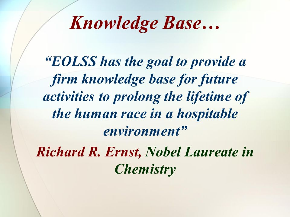 Knowledge Base… EOLSS has the goal to provide a firm knowledge base for future activities to prolong the lifetime of the human race in a hospitable en