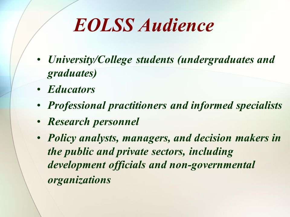 EOLSS Audience University/College students (undergraduates and graduates) Educators Professional practitioners and informed specialists Research perso
