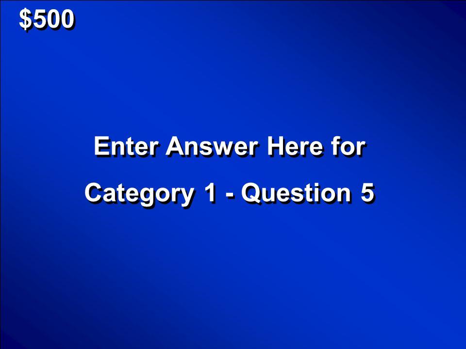 © Mark E. Damon - All Rights Reserved $400 Enter Question Here for Category 1 - Question 4 Enter Question Here for Category 1 - Question 4 Scores