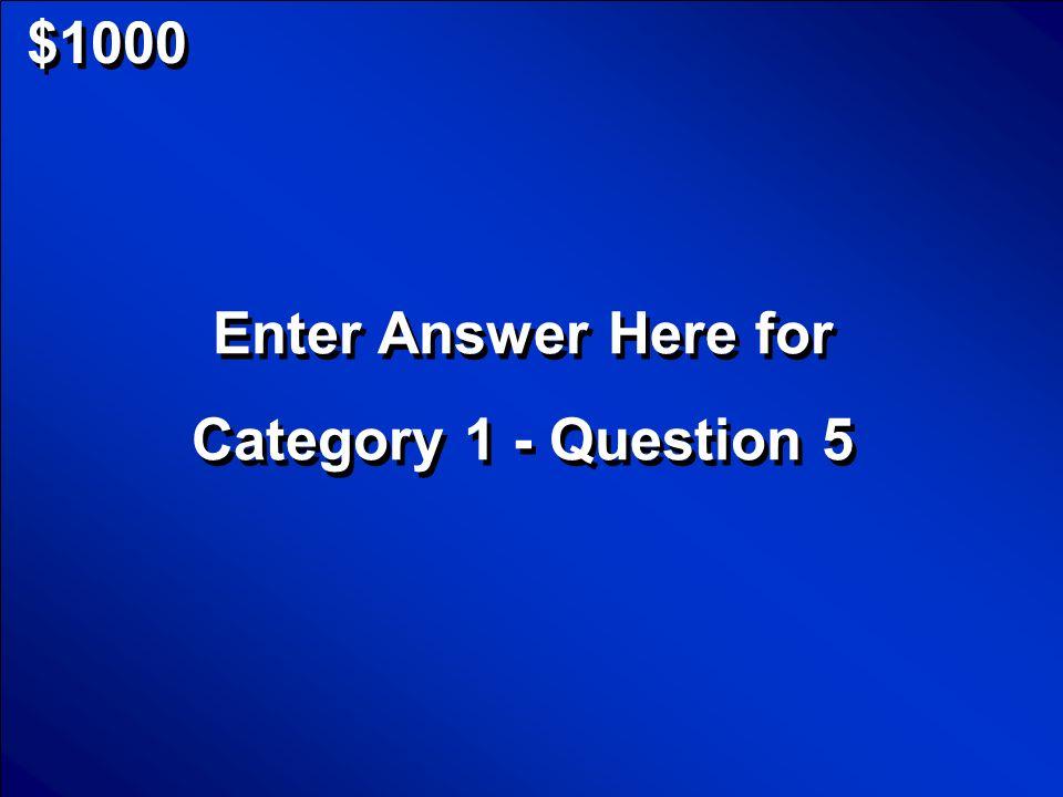 © Mark E. Damon - All Rights Reserved $800 Enter Question Here for Category 1 - Question 4 Enter Question Here for Category 1 - Question 4 Scores