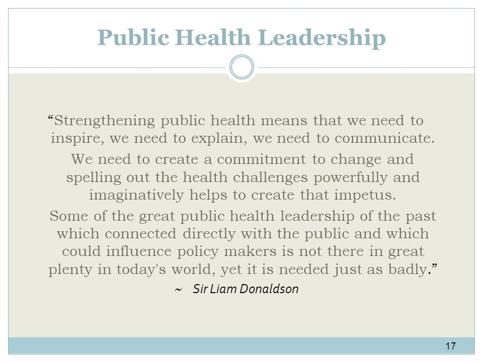 Public Health Leadership Strengthening public health means that we need to inspire, we need to explain, we need to communicate.