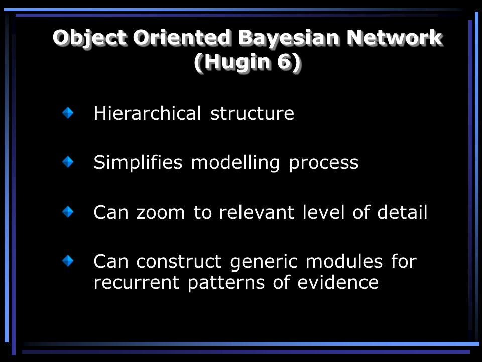 Hierarchical structure Simplifies modelling process Can zoom to relevant level of detail Can construct generic modules for recurrent patterns of evide