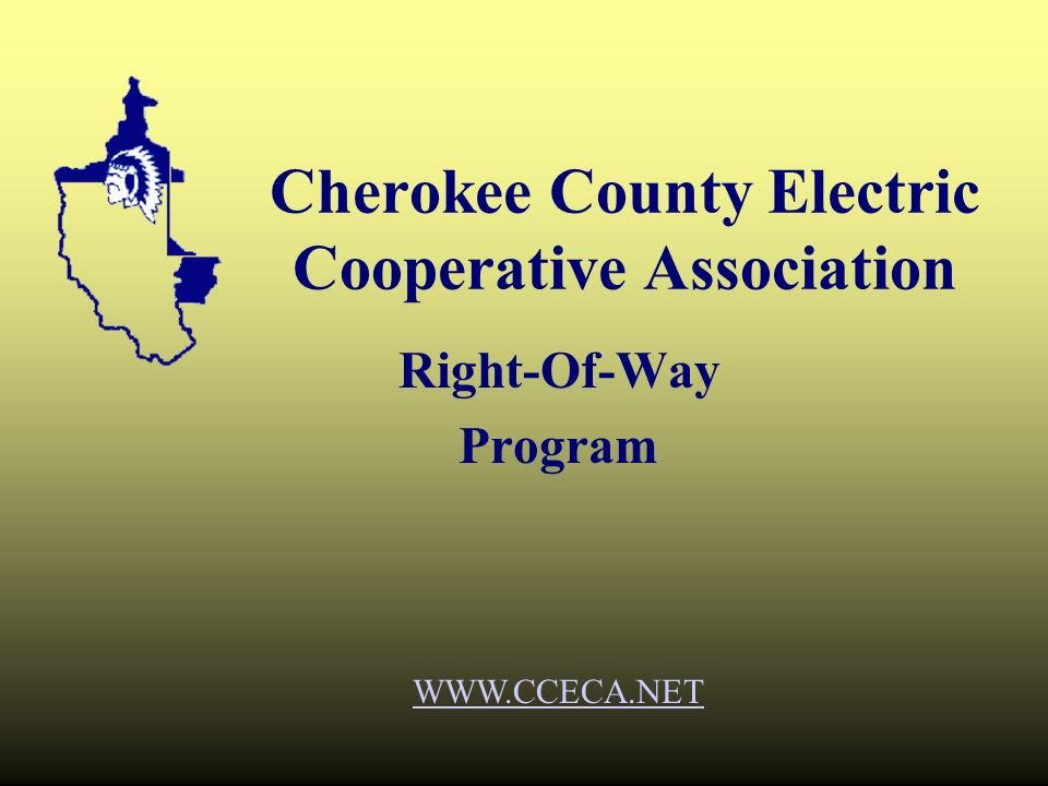 Cherokee County Electric Cooperative Association Right-Of-Way Program WWW.CCECA.NET