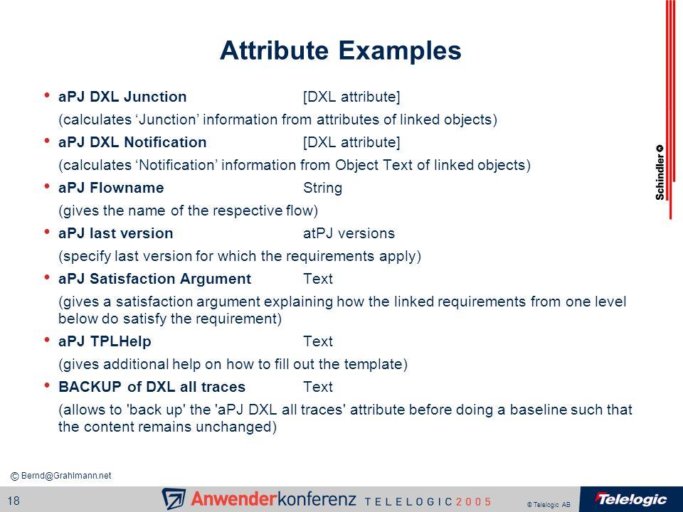 © Telelogic AB 18 Attribute Examples aPJ DXL Junction[DXL attribute] (calculates Junction information from attributes of linked objects) aPJ DXL Notif