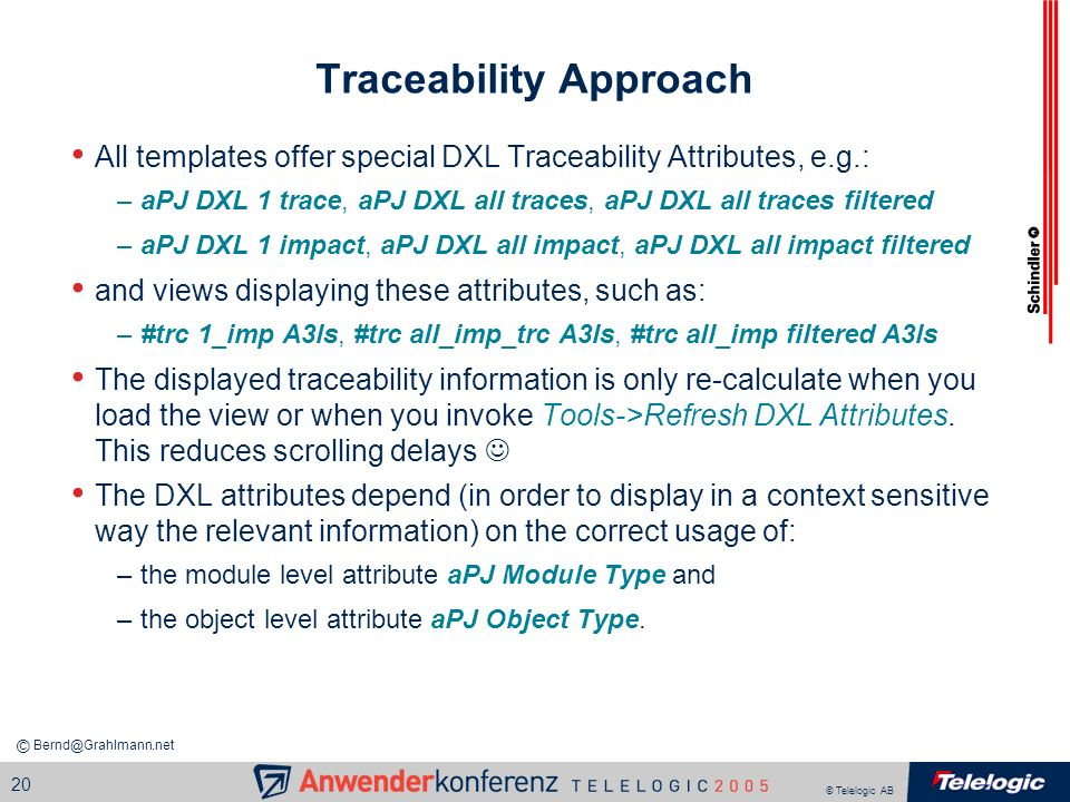 © Telelogic AB 20 Traceability Approach All templates offer special DXL Traceability Attributes, e.g.: –aPJ DXL 1 trace, aPJ DXL all traces, aPJ DXL a