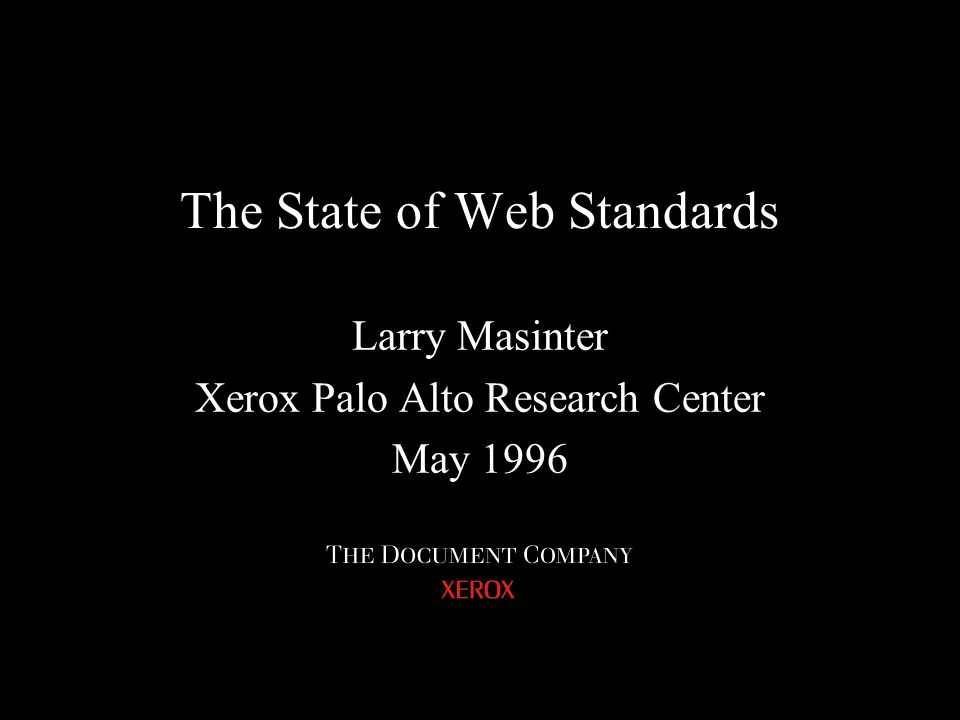 Larry Masinter Xerox Palo Alto Research Center May 1996 The State of Web Standards