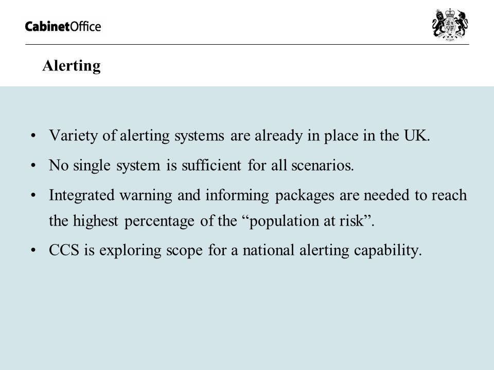 Alerting Variety of alerting systems are already in place in the UK. No single system is sufficient for all scenarios. Integrated warning and informin