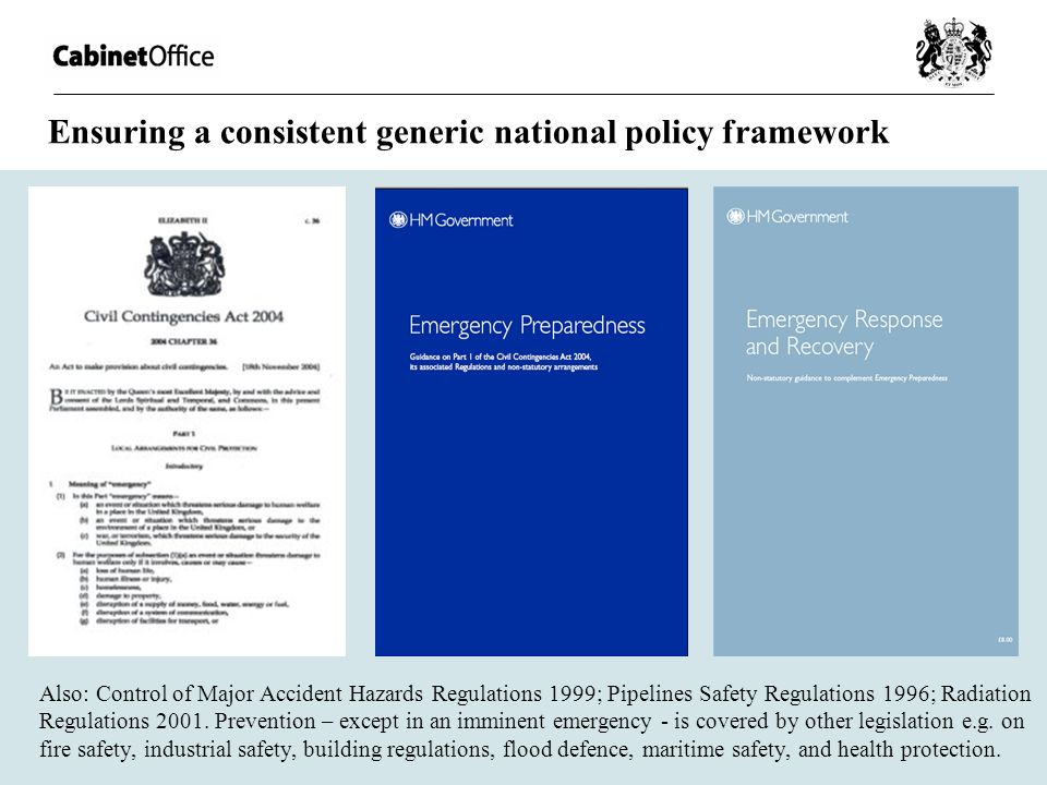 Ensuring a consistent generic national policy framework Also: Control of Major Accident Hazards Regulations 1999; Pipelines Safety Regulations 1996; R
