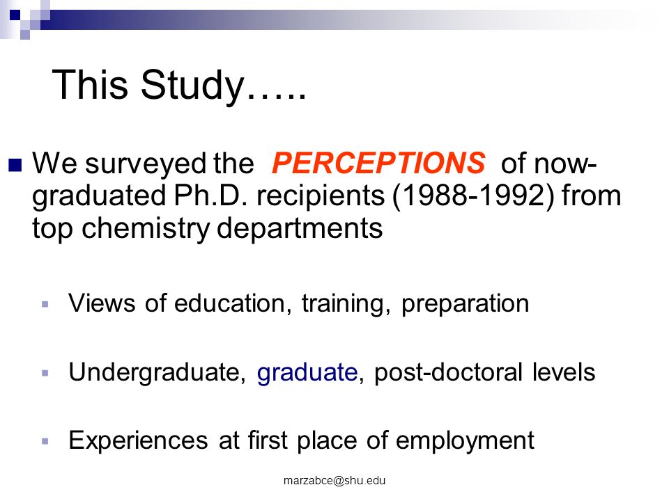 This Study….. We surveyed the PERCEPTIONS of now- graduated Ph.D.