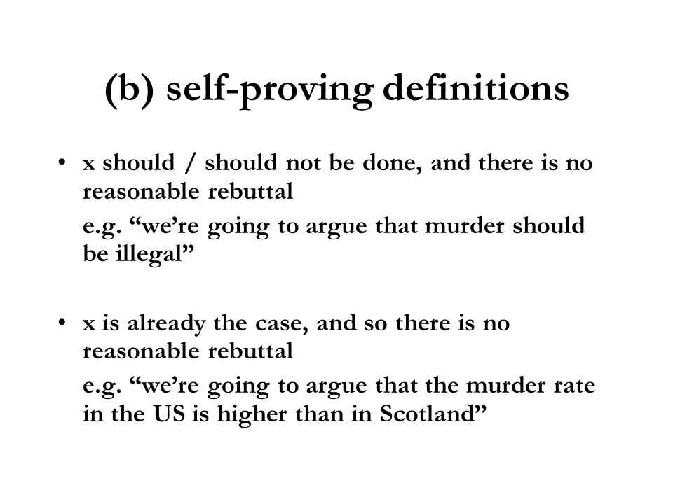 (b) self-proving definitions x should / should not be done, and there is no reasonable rebuttal e.g. were going to argue that murder should be illegal