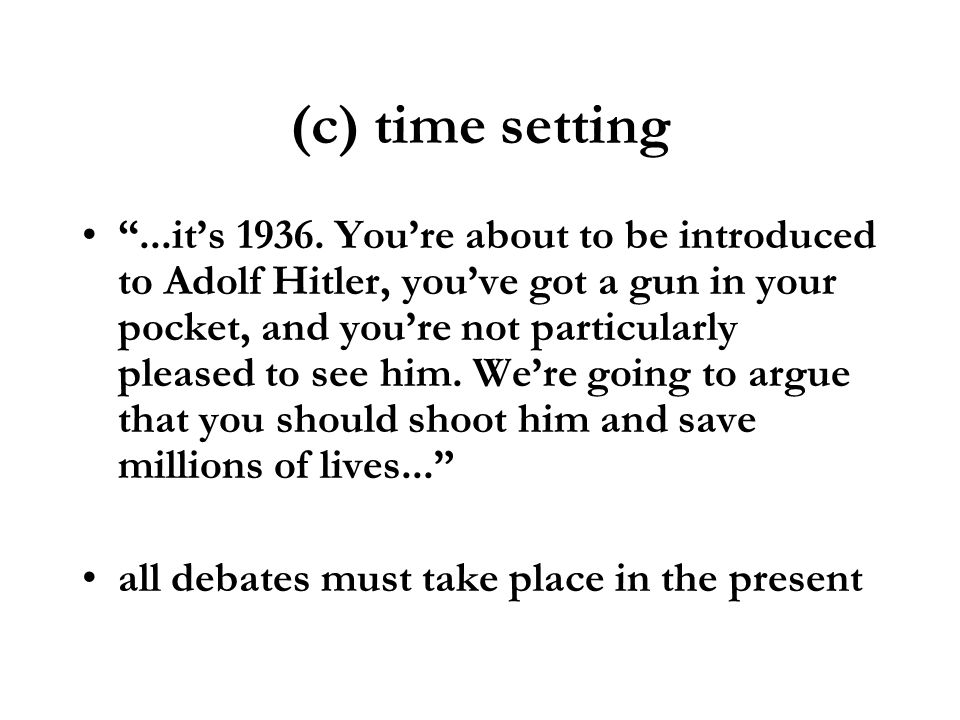(c) time setting...its 1936. Youre about to be introduced to Adolf Hitler, youve got a gun in your pocket, and youre not particularly pleased to see h