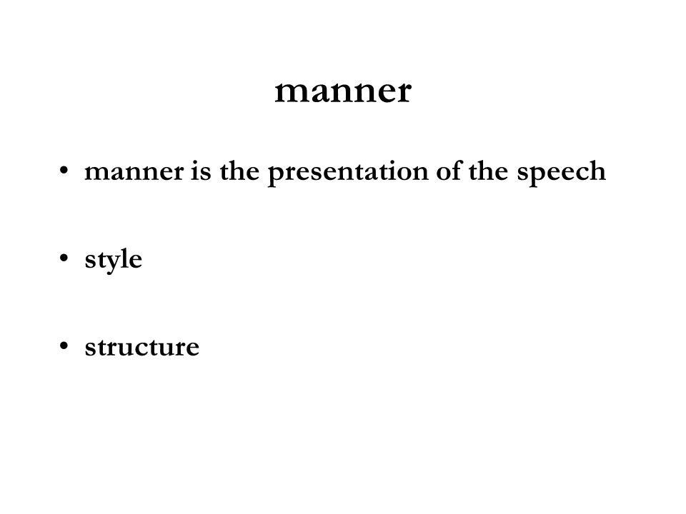 manner manner is the presentation of the speech style structure
