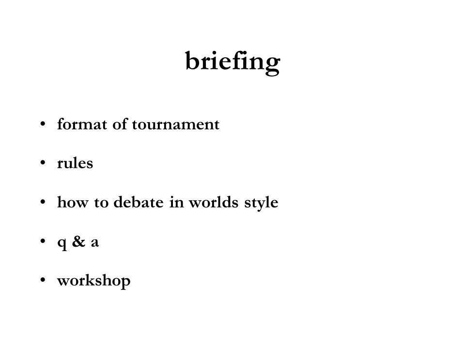 briefing format of tournament rules how to debate in worlds style q & a workshop