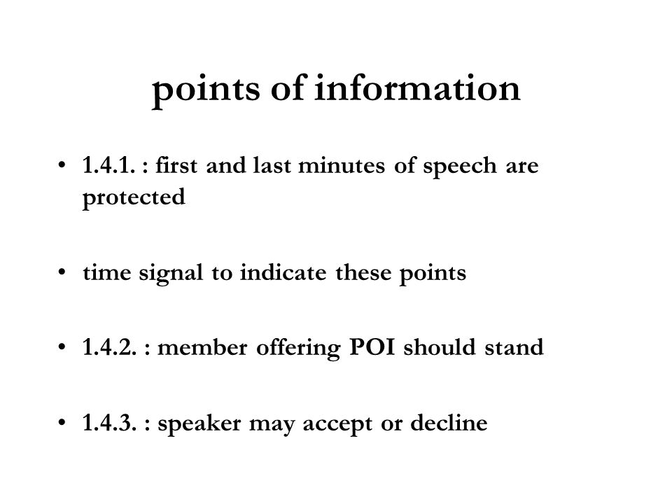 points of information 1.4.1. : first and last minutes of speech are protected time signal to indicate these points 1.4.2. : member offering POI should